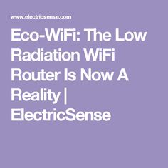 Eco-WiFi: The Low Radiation WiFi Router Is Now A Reality | ElectricSense
