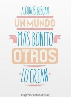 ¿Participas en crear un Mundo más bonito? #unmundomejor #mejoresfrases #frasedeldía