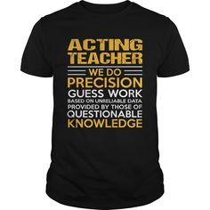 ACTING-TEACHER***How to ? 1. Select color 2. Click the ADD TO CART button 3. Select your Preferred Size Quantity and Color 4. CHECKOUT!   If You dont like this shirt you can use the SEARCH BOX and find the Custom Shirt with your Name!!job title
