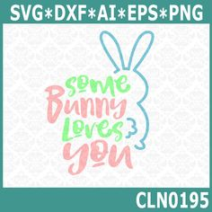 CLN0195 Some Bunny Loves You Easter Rabbit Cotton Tail SVG DXF Ai Eps PNG Vector Instant Download Commercial Cut File Cricut Silhouette by CraftyLittleNodes on Etsy