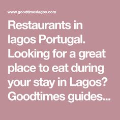 Restaurants in lagos Portugal. Looking for a great place to eat during your stay in Lagos? Goodtimes guides find and reveal the top places, based on atmosphere, flavor & value. Try these places to experience the best Lagos has to offer.