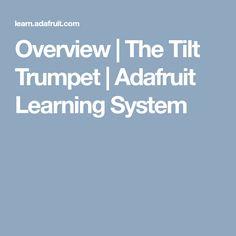 Overview   The Tilt Trumpet   Adafruit Learning System