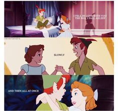 Peter Pan and Wendy : I fell in love with him like you fall asleep: slowly, then all at once