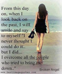 """From this day on, when I look back on the past, I will smile and say to myself """"I never thought I could do it, but I did. I overcome all the people who tried to bring me down."""" www.bestimagequotes.com"""