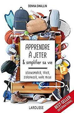 Amazon.fr - Apprendre à jeter et simplifier sa vie - Donna Smallin - Livres