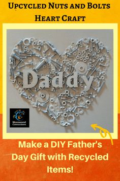 UPCYCLED NUTS AND BOLTS HEART CRAFT - A FANTASTIC DIY GIFT FOR FATHER'S DAY #mosswoodconnections Diy Father's Day Projects, Diy Father's Day Crafts, Easy Arts And Crafts, Father's Day Diy, Fathers Day Crafts, Crafts For Kids To Make, Kids Crafts, Daddy Gifts, Gifts For Dad