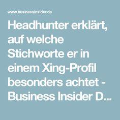 Headhunter erklärt, auf welche Stichworte er in einem Xing-Profil besonders achtet - Business Insider Deutschland