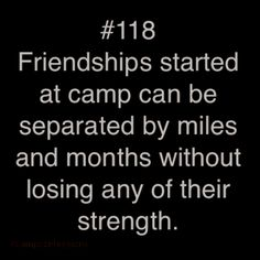 """replace the words """"at camp"""" with """"anywhere"""" and """"months"""" with """"any amount of time"""" and that still holds true for real friendships <3"""
