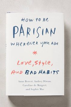For the Paris daydreamer // Anthropologie How To Be Parisian Wherever You Are Book