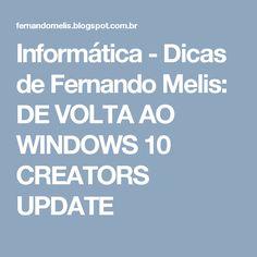 Informática - Dicas de Fernando Melis: DE VOLTA AO WINDOWS 10 CREATORS UPDATE
