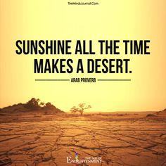 Sunshine all the time makes a desert - https://themindsjournal.com/sunshine-time-makes-desert/