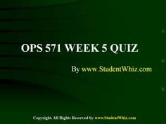 www.StudentWhiz.com Provides University of Phoenix New Course OPS 571 Week 5 Quiz or Knowledge Check Complete Answers just a click away http://goo.gl/1CNA8D
