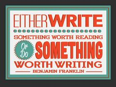 """Either write something worth reading, or do something worth writing.""    --Benjamin Franklin #quotes #quotations #writing #life #inspiration #Franklin"