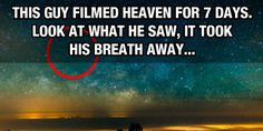 A Man Filmed Heaven For 7 Days. What He Saw Took His Breath Away…