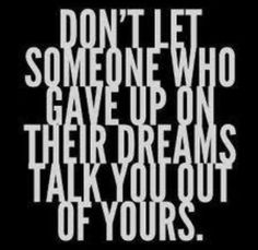 Don't let someone who gave up on their dreams talk you out of yours. #quotes  http://www.mindmovies.com/?16059