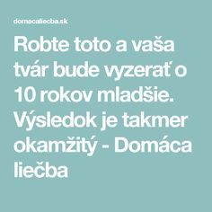 Robte toto a vaša tvár bude vyzerať o 10 rokov mladšie. Výsledok je takmer okamžitý - Domáca liečba Organic Beauty, Health And Beauty, Keto Recipes, Detox, Hair Makeup, Health Fitness, Hair Beauty, Face, How To Make