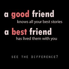 Good friend/Best friend.....