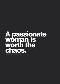 Love A passionate woman is worth the chaos.: A passionate woman is worth the chaos. The Words, Cool Words, Great Quotes, Quotes To Live By, Inspirational Quotes, Worth It Quotes, Motivational, Words Quotes, Me Quotes