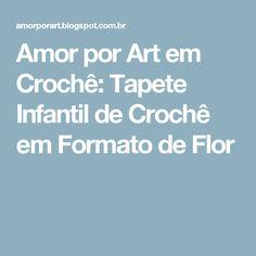Amor por Art em Crochê: Tapete Infantil de Crochê em Formato de Flor