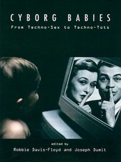 """""""Cyborg babies: from techno-sex to techno-tots"""" edited by Robbie Davis-Floyd and Joseph Dumit. Also available in the SPS Library, classmark Science Books, Reading Lists, Textbook, Techno, Books To Read, Student, Babies, Feelings, Babys"""