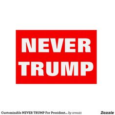 Customizable NEVER TRUMP For President 2016 Lawn Sign #stoptrump #nevertrump