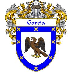 Garcia Coat of Arms    http://spanishcoatofarms.com/ has a wide variety of products with your Hispanic surname with your coat of arms/family crest, flags and national symbols from Mexico, Peurto Rico, Cuba and many more available upon request.