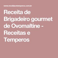 Receita de Brigadeiro gourmet de Ovomaltine - Receitas e Temperos
