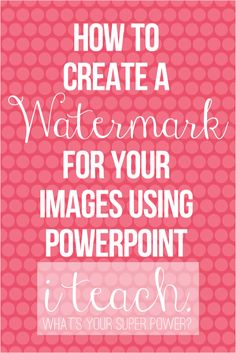 to Create a Watermark in PowerPoint I Teach. What's your super power?: How to Create a Watermark in PowerPointI Teach. What's your super power?: How to Create a Watermark in PowerPoint Teacher Created Resources, Teacher Blogs, Teacher Hacks, Teacher Pay Teachers, Powerpoint Tips, Powerpoint Lesson, Teaching Language Arts, Baby Blog, Educational Technology