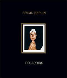 Amazon.com: Brigid Berlin: Polaroids: Deluxe Limited Edition (9781909526259): Brigid Berlin, Bob Colacello, John Waters: Books