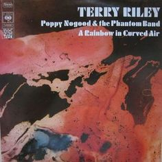 Terry Riley; Poppy Nogood and the Phantom Band / A Rainbow In Curved Air