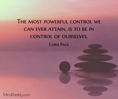Chris Page / The most powerful control we can ever attain, is to be in control of ourselves. / MindDaddy.com