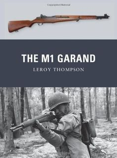 The Garand (Weapon) by Leroy Thompson, M1 Garand, Bolt Action Rifle, Military Guns, Us Marines, Assault Rifle, Guns And Ammo, Bloomsbury, Usmc, Us Army
