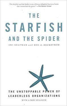The Starfish and the Spider: The Unstoppable Power of Leaderless Organizations: Ori Brafman, Rod A. Beckstrom: 9781591841838: Amazon.com: Books