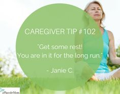 It's important to remember to get some rest from caregiving when you need it. Read more inspirational tips, poems and caregiver quotes.