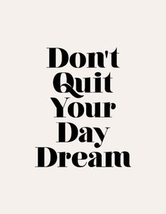 Great quote: Dont quit your day dream