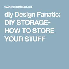 diy Design Fanatic: DIY STORAGE~ HOW TO STORE YOUR STUFF