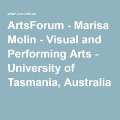 ArtsForum - Marisa Molin - Visual and Performing Arts - University of Tasmania, Australia