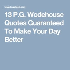 13 P.G. Wodehouse Quotes Guaranteed To Make Your Day Better