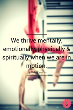 We thrive mentally, emotionally, physically and spiritually when we are in motion – myfitstation.com #fitspiration #inspiration