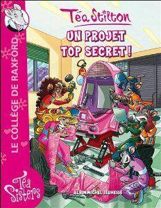 Téa Sisters - Le collège de Raxford, Tome 5 : Un projet top secret !