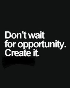 Dont wait for opportunity. Create it. success_quotes winner motivational_quotes inspirational_quotes opportunity_quotes success quotes Visit site now! Motivacional Quotes, Selfie Quotes, Great Quotes, Quotes Inspirational, Qoutes, Motivational Quotes For Life Positivity, Inspirational Quotes For Entrepreneurs, Lady Quotes, Business Motivational Quotes