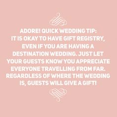 Be sure to have a gift registry regardless if your wedding is local or aboard, as guests generally do bring a gift. Let your guests know you appreciate them coming from near or far! #adore