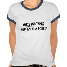 I Hate Two Things T-Shirt #funny #irony #ironic #t-shirt | Funny ...