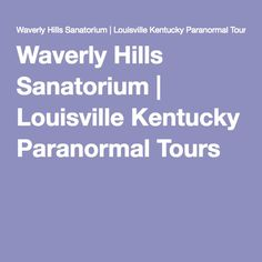 Waverly Hills Sanatorium | Louisville Kentucky Paranormal Tours