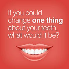 If you could change one thing about your teeth, what would it be? Let us help you achieve your best smile!