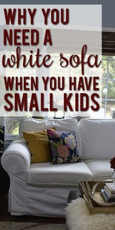 Awesome tips on why a white sofa is the best choice for families with young kids, and how to stay sane about furniture stains!: