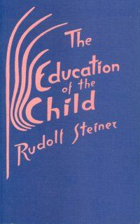 The Education of the Child by Rudolf Steiner~This was the very first Steiner book I ever read. It hooked me!