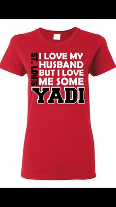 I Love My Husband but I Love Me Some Yadi t shirts and sweat shirt 5d165b7c5