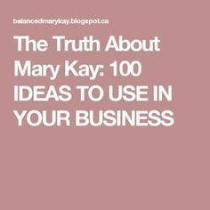 The Truth About Mary Kay: 100 IDEAS TO USE IN YOUR BUSINESS