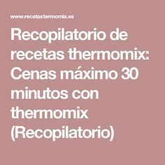 Recopilatorio de recetas thermomix: Cenas máximo 30 minutos con thermomix (Recopilatorio) Healthy Diners, Best Cooker, Good Food, Yummy Food, Tapas, Food And Drink, Cooking Recipes, Menu, Paninis